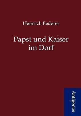 Papst Und Kaiser Im Dorf  by  Heinrich Federer