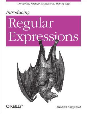 Introducing Regular Expressions Michael Fitzgerald
