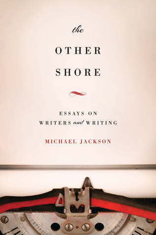 The Other Shore: Essays on Writers and Writing Michael D. Jackson