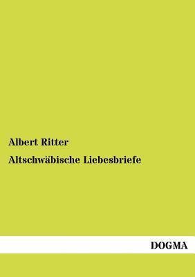 Altschw Bische Liebesbriefe  by  Albert Ritter