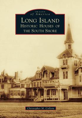Long Island Historic Houses of the South Shore  by  Christopher M Collora