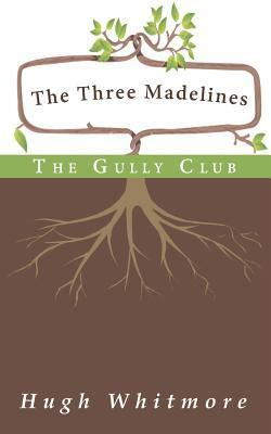 The Three Madelines: The Gully Club  by  Hugh Whitmore