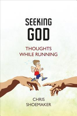 Seeking God: Thoughts While Running Chris Shoemaker