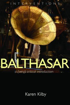 Balthasar: A (Very) Critical Introduction  by  Karen Kilby