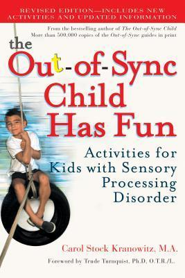 The Out-Of-Sync Child Has Fun, Revised Edition: Activities for Kids with Sensory Processing Disorder  by  Carol Stock Kranowitz
