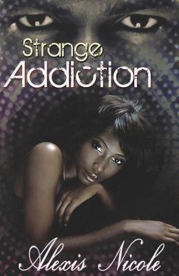 Strange Addiction Alexis  Nicole