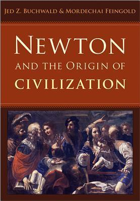 Newton and the Origin of Civilization  by  Jed Z. Buchwald
