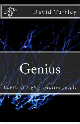 Genius: Habits of Highly Creative People  by  David Tuffley