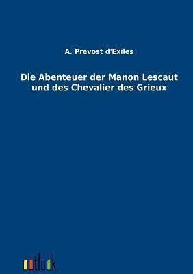 Die Abenteuer Der Manon Lescaut Und Des Chevalier Des Grieux A. Prevost DExiles