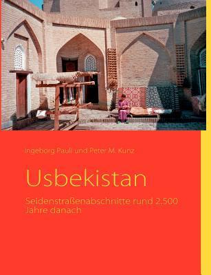 Usbekistan: Seidenstraßenabschnitte rund 2.500 Jahre danach Ingeborg Pauli
