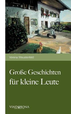 Gro E Geschichten Fur Kleine Leute  by  Verena Weustenfeld