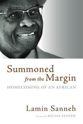 Summoned from the Margin: Homecoming of an African Lamin Sanneh