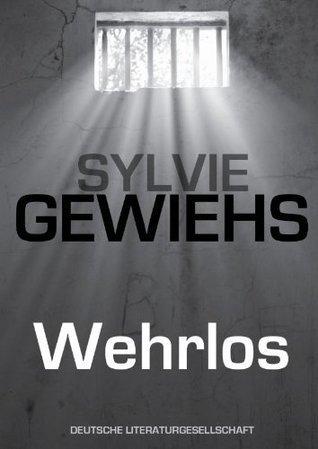 Wehrlos  by  Sylvie Gewiehs
