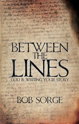 Between the Lines: God Is Writing Your Story Bob Sorge