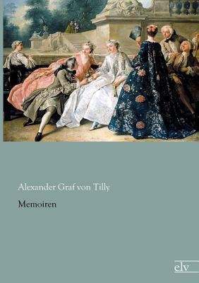 Memoiren  by  Alexander Graf Von Tilly
