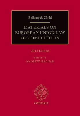 Bellamy & Child: Materials on European Union Law of Competition: 2014 Edition  by  Andrew Macnab