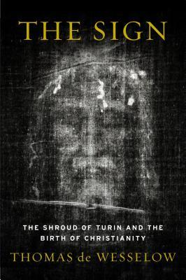 The Sign: The Shroud of Turin and the Birth of Christianity  by  Thomas de Wesselow