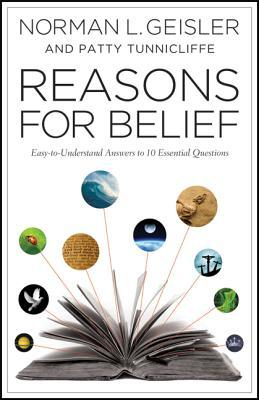 Reasons for Belief: Easy-To-Understand Answers to 10 Essential Questions  by  Norman L. Geisler