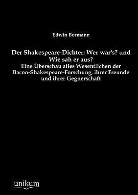 Der Shakespeare-Dichter: Wer Wars? Und Wie Sah Er Aus?  by  Edwin Bormann