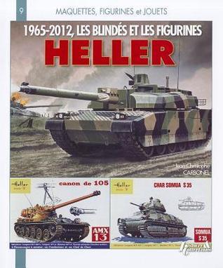 Les Blindes Et Figurines Heller 1965-2012  by  Jean-Christophe Carbonel