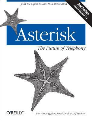 Asterisk: The Future of Telephony: The Future of Telephony  by  Jim Meggelen
