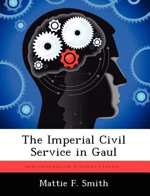 The Imperial Civil Service in Gaul  by  Mattie F Smith