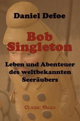 Bob Singleton  by  Daniel Defoe