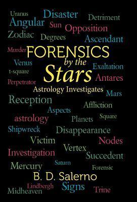 Forensics  by  the Stars: Astrology Investigates by B.D. Salerno
