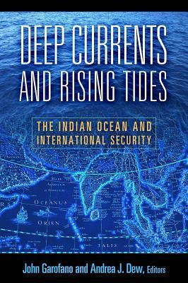 Deep Currents and Rising Tides: The Indian Ocean and International Security John Garofano