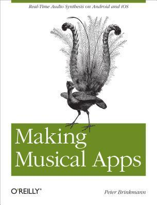 Making Musical Apps: Real-Time Audio Synthesis on Android and IOS  by  Peter Brinkmann