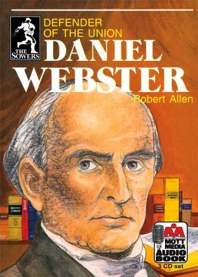 Daniel Webster: Defender of the Union Robert A. Allen