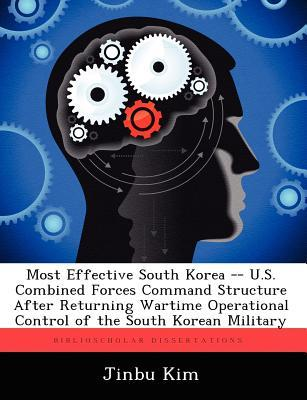 Most Effective South Korea -- U.S. Combined Forces Command Structure After Returning Wartime Operational Control of the South Korean Military Jinbu Kim
