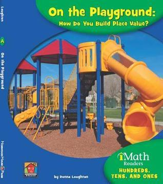 On the Playground: How Do You Build Place Value?  by  Donna Loughran