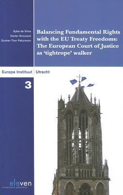 Balancing Fundamental Rights with the Eu Treaty Freedoms: The European Court of Justice as Tightrope Walker  by  Sybe Alexander de Vries