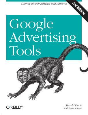 Google Advertising Tools: Cashing in with AdSense and AdWords  by  Harold Davis