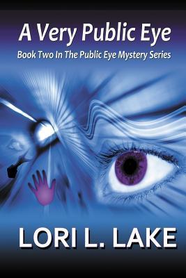 A Very Public Eye (Public Eye Mystery, #2) Lori L. Lake