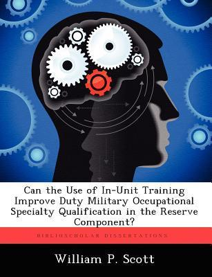 Can the Use of In-Unit Training Improve Duty Military Occupational Specialty Qualification in the Reserve Component? William P. Scott