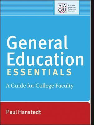 General Education Essentials: A Guide for College Faculty Paul Hanstedt