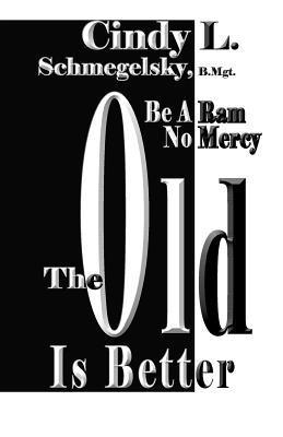 Be a RAM No Mercy: The Old Is Better  by  Cindy L. Schmegelsky