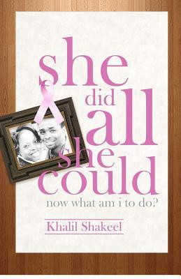 She Did All She Could: Now What Am I to Do? Khalil Shakeel