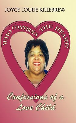 Who Controls the Heart? Confessions of a Love Child Joyce Louise Killebrew