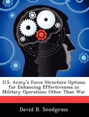 U.S. Armys Force Structure Options for Enhancing Effectiveness in Military Operations Other Than War  by  David B. Snodgrass