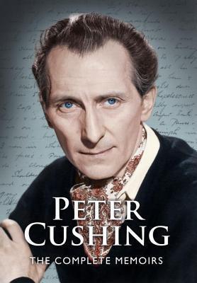 Peter Cushing: The Complete Memoirs Peter Cushing