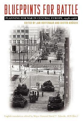 Blueprints for Battle: Planning for War in Central Europe, 1948-1968 Jan Hoffenaar