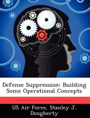 Defense Suppression: Building Some Operational Concepts Stanley J Dougherty