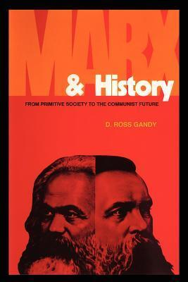 Marx and History: From Primitive Society to the Communist Future D. Ross Gandy
