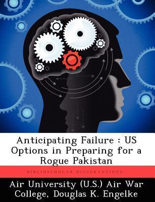Anticipating Failure: Us Options in Preparing for a Rogue Pakistan Douglas K. Engelke