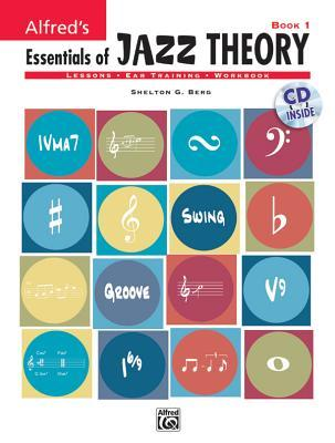 Alfreds Essentials Of Jazz Theory, Book 1 (Book & Cd)  by  Shelly Berg