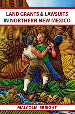 Land Grants and Lawsuits in Northern New Mexico Malcolm Ebright