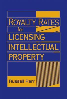 Royalty Rates for Licensing Intellectual Property  by  Russell L Parr